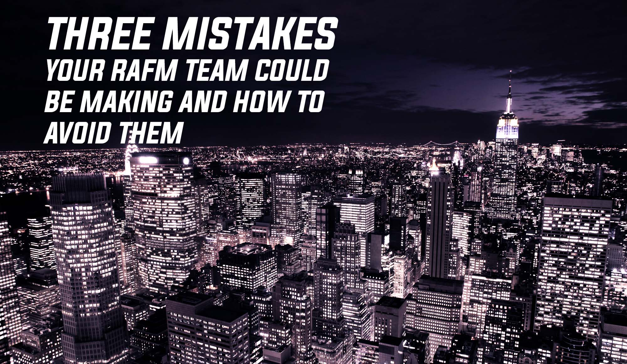 Three Mistakes Your RAFM Team Could Be Making and How to Avoid Them